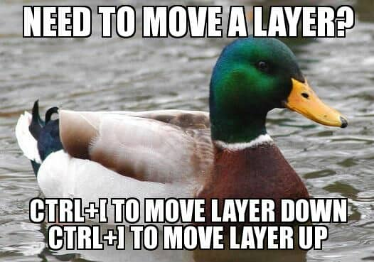 Need to move a layer? Ctrl+[ to move layer down; Ctrl+] to move layer up.