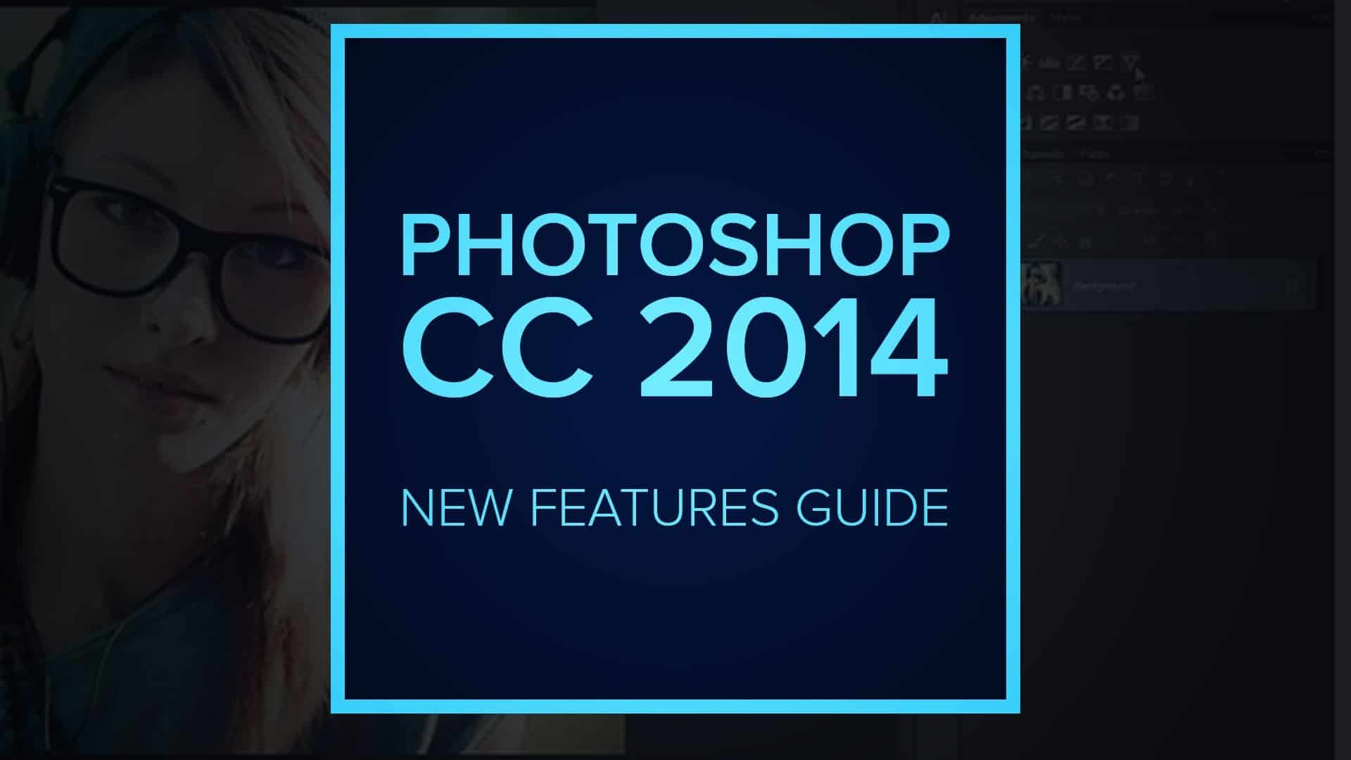 What's New in Photoshop CC 2014? New Features Guide