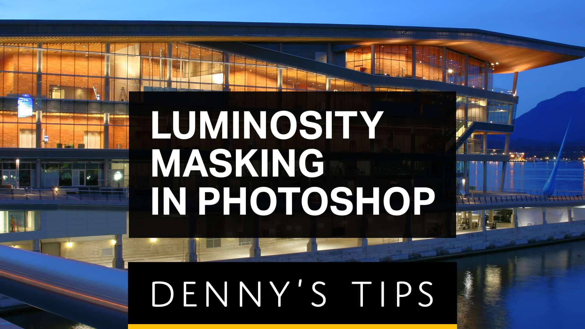 How to Use Luminosity Masking in Photoshop