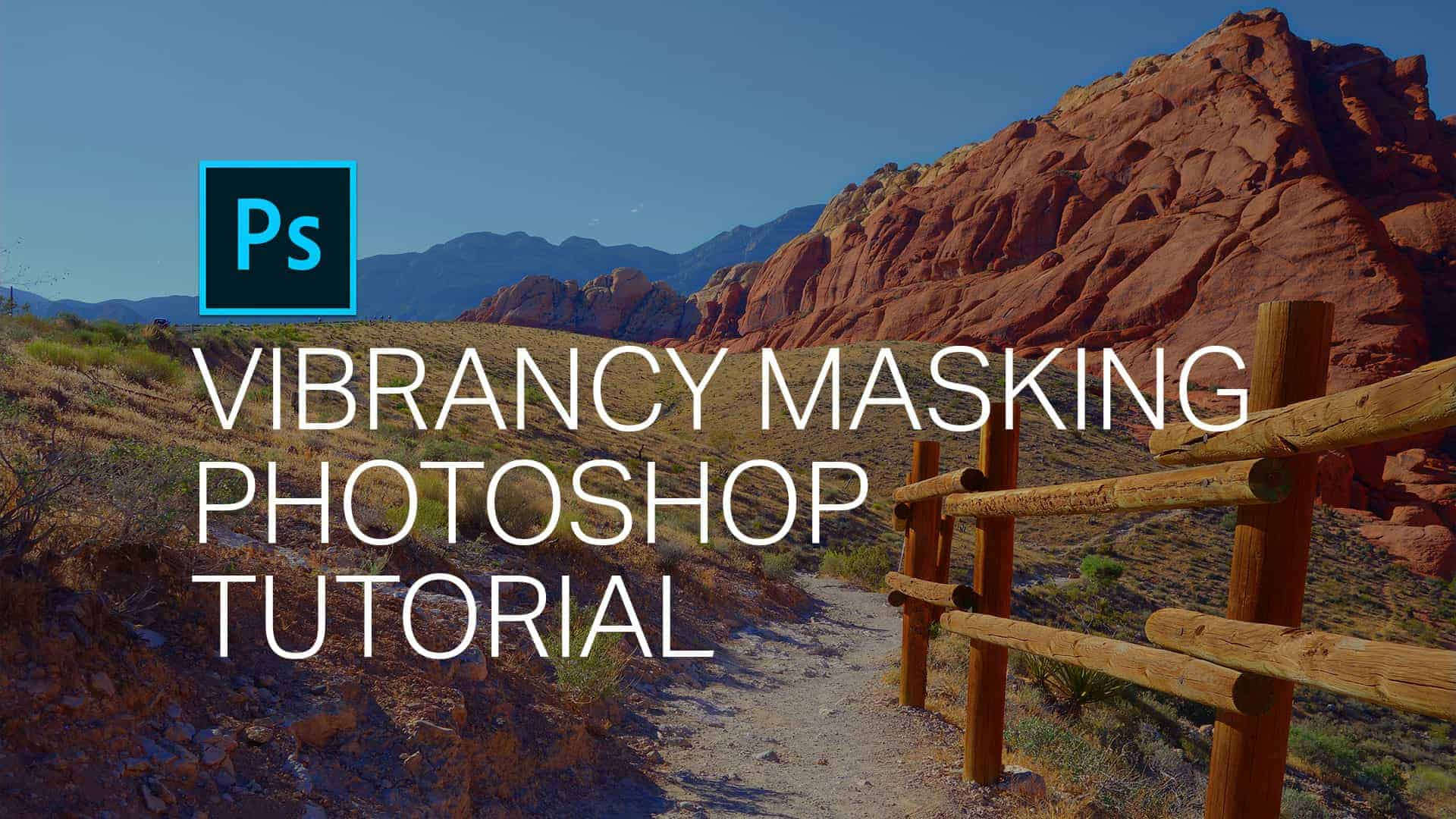 Vibrancy Masking - How to Get Ultra Vibrant Photos in Photoshop