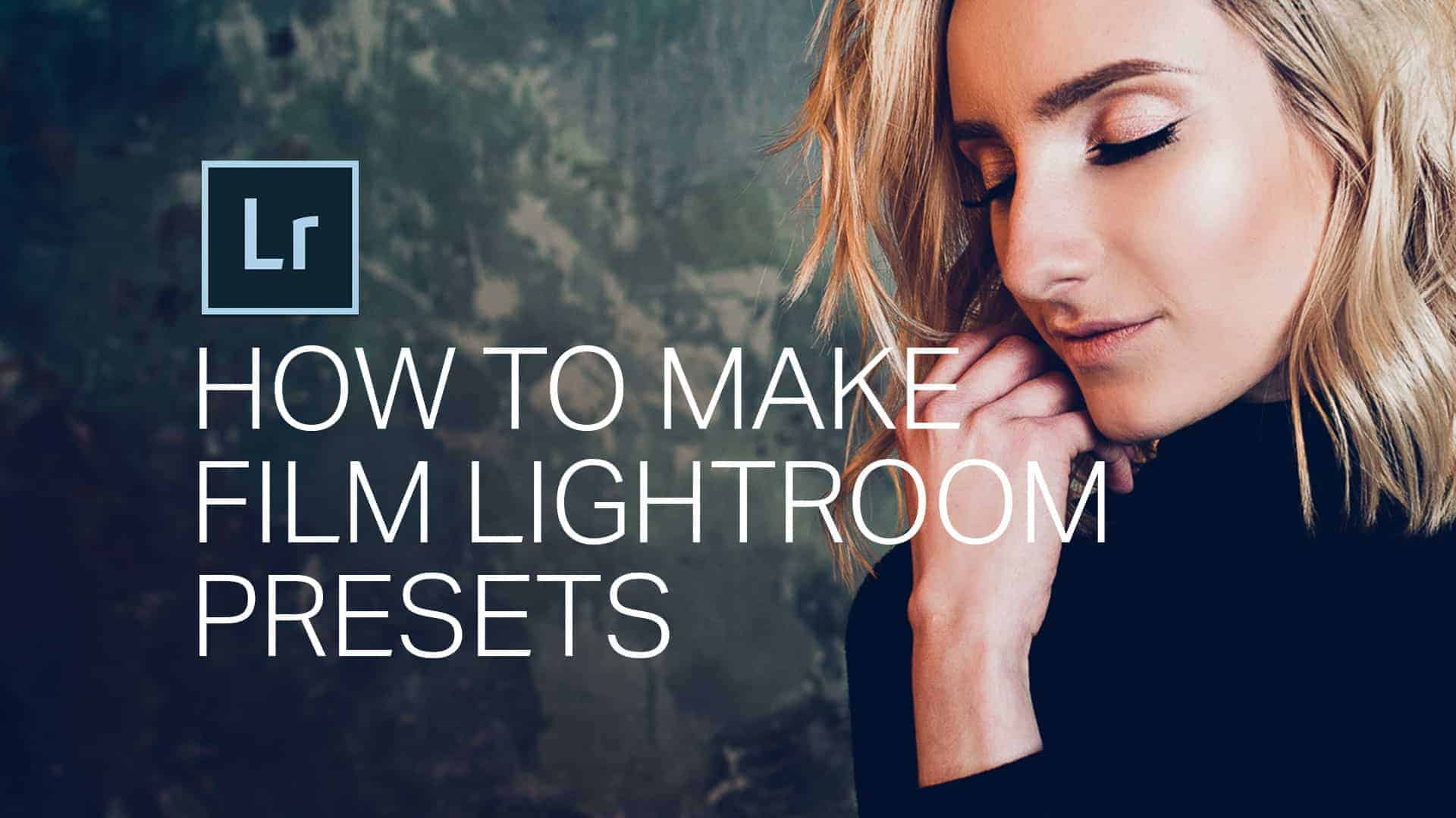 How to Create Your Own Film Presets in a Rational Step-by-Step Approach